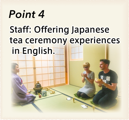 Nagomi:Nagomi's Special, Point 4: Staff: Offering Japanese tea ceremony experiences in English. Let's learn the heart of Japanese culture!